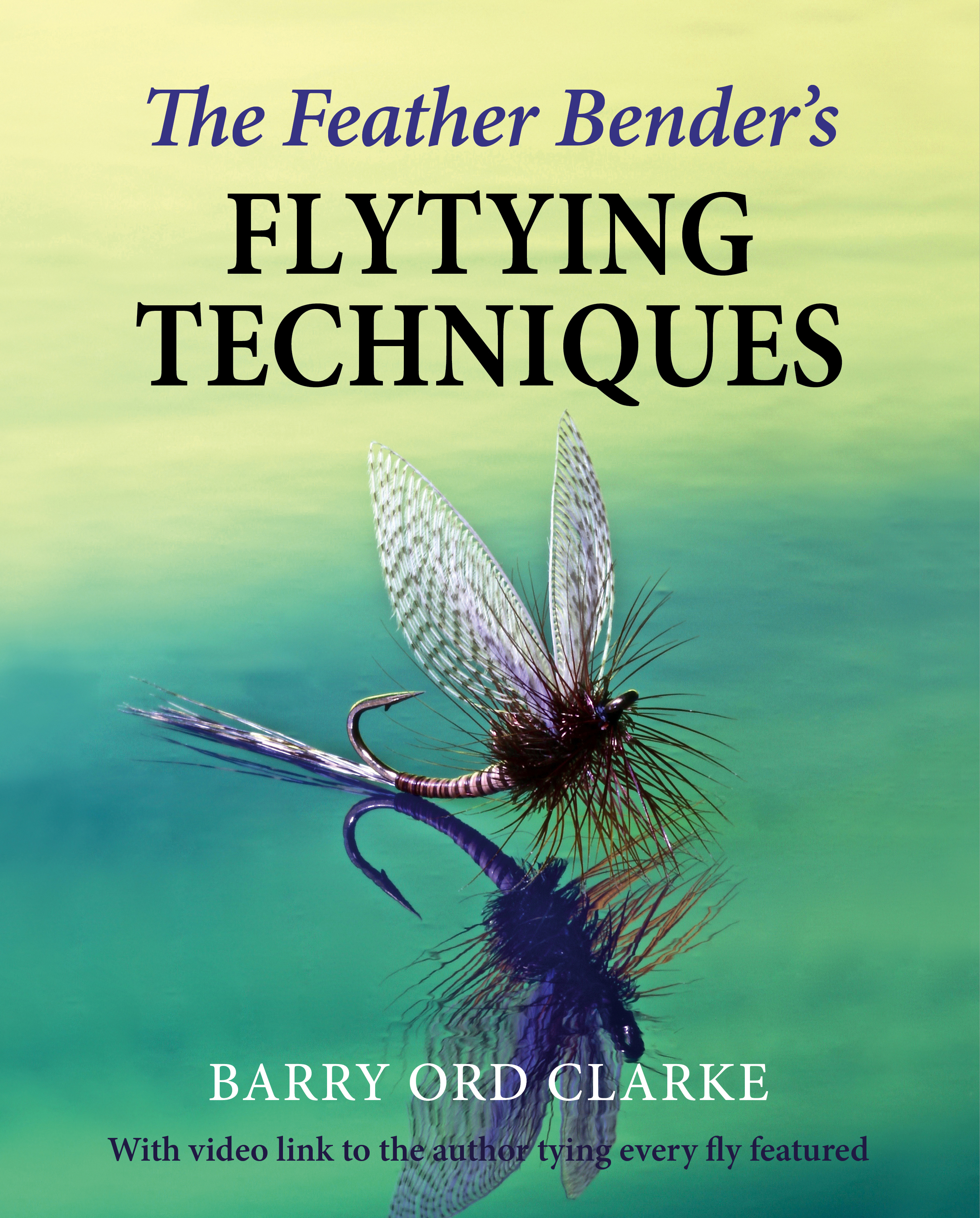 Feather Bender's Flytying Techniques